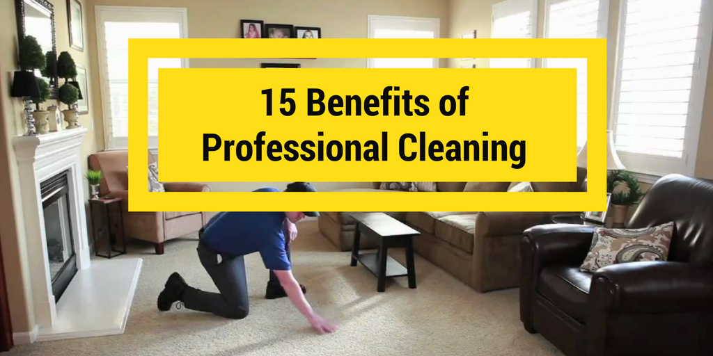 15 Benefits of A Professional, Residential Cleaning Service & Why Every Homeowner Needs One