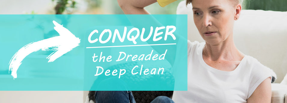 Conquer the Dreaded Deep Clean