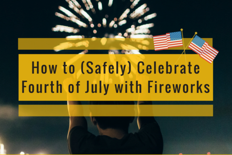 How to Safely Celebrate 4th of July with Fireworks