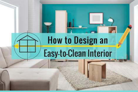 How to Design an Easy-to-Clean Interior