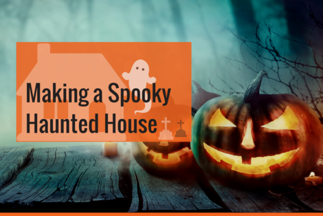 Making a Spooky Haunted House