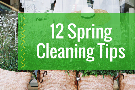 12 Tips You Should Know as You Tackle Spring Cleaning