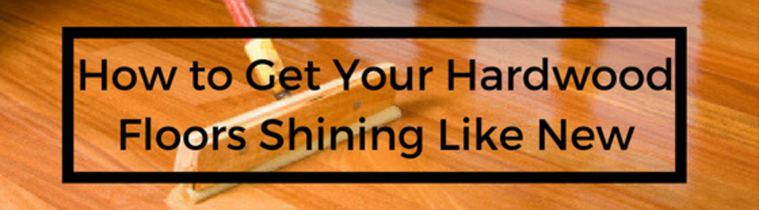 Our Best Tips For Getting Your Hardwood Floors Shining Like New Coit
