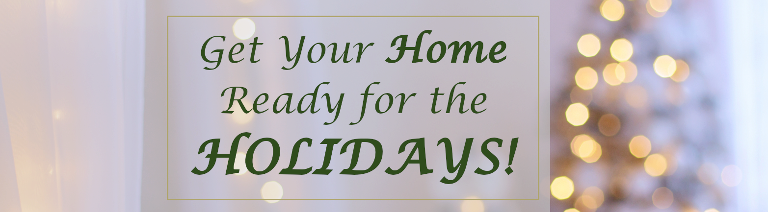 Get Your Home Ready for the Holidays!