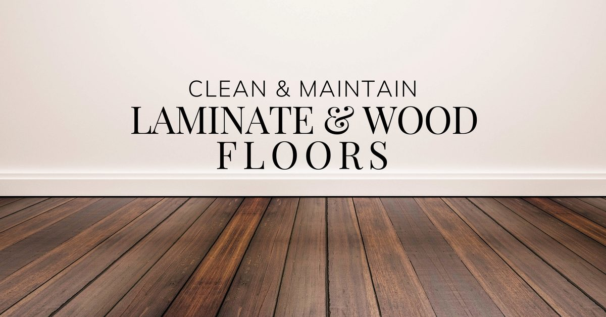 Clean Maintain Laminate Wood Floors, How To Clean And Maintain Laminate Flooring